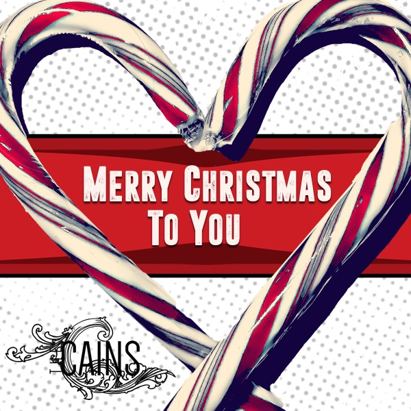Merry Christmas To You.The Cains Release New Original Holiday Track Merry