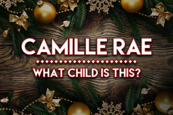 "Camille Rae Spreads the Christmas Spirit with  ""What Child Is This?"""
