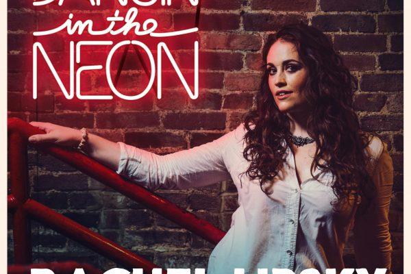 Rachel Lipsky Releases Debut Album, Dancin' In The Neon, TODAY, May 26
